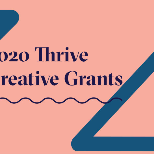 A pink box that has two triangles one in each corner. Between the triangles is say 2020 Thrive Creative Grants with a squiggly line underneath.
