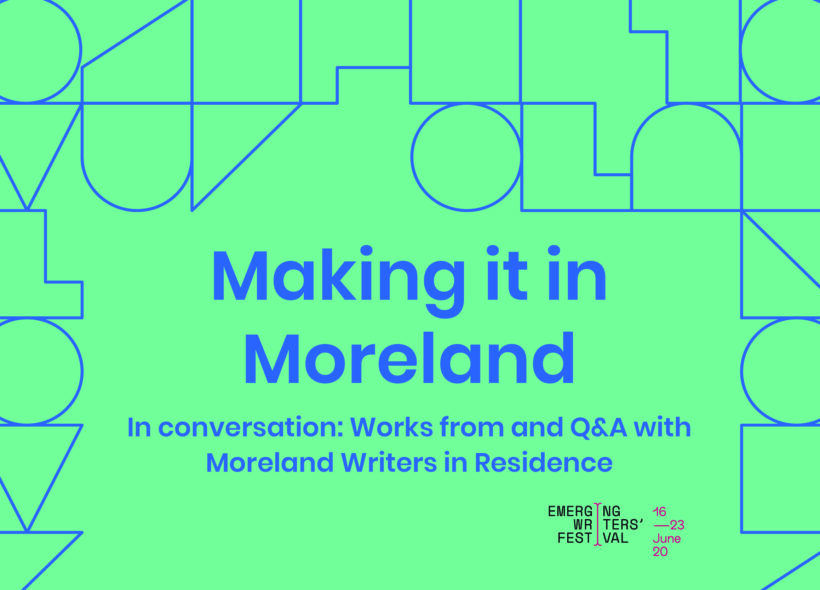 Making it in Moreland. In conversation: Works from and Q&A with Moreland Writers in Residence.